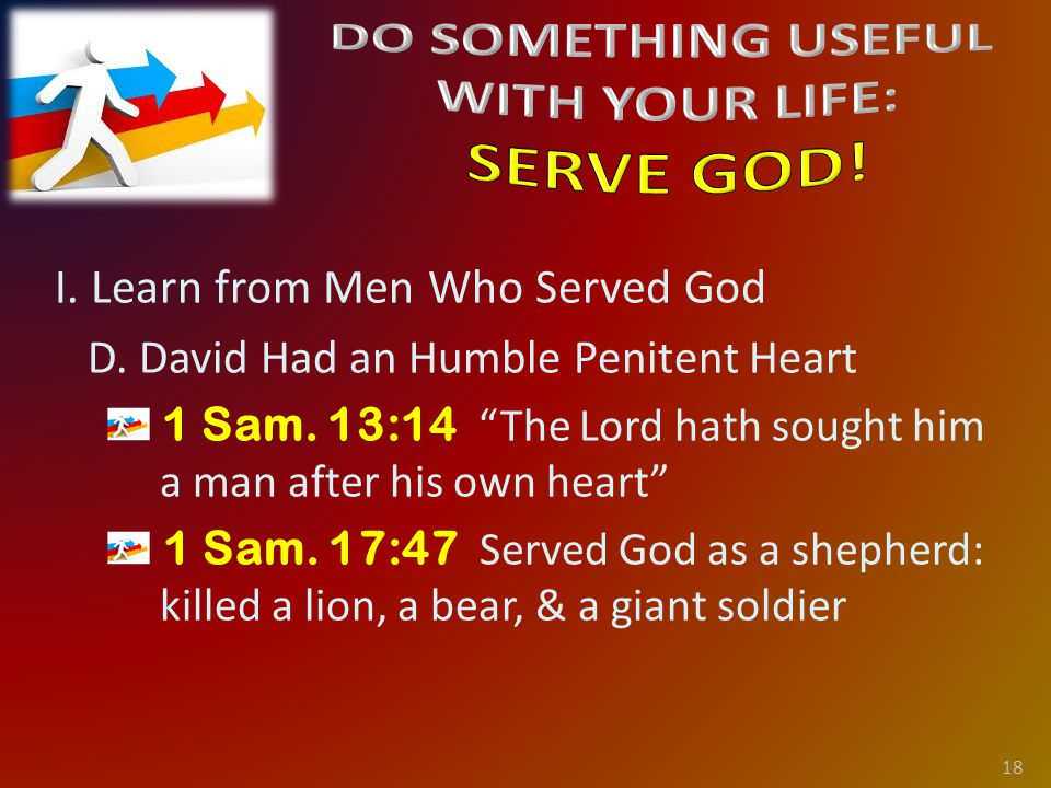 I. Learn from Men Who Served God D. David Had an Humble Penitent Heart 1 Sam.