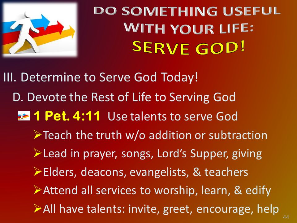III. Determine to Serve God Today. D. Devote the Rest of Life to Serving God 1 Pet.