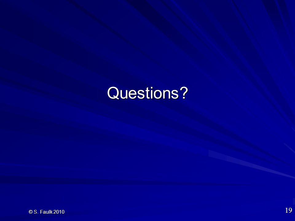 Questions © S. Faulk 2010 19