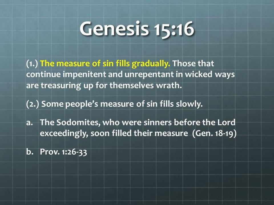 Genesis 15:16 (1.) The measure of sin fills gradually.