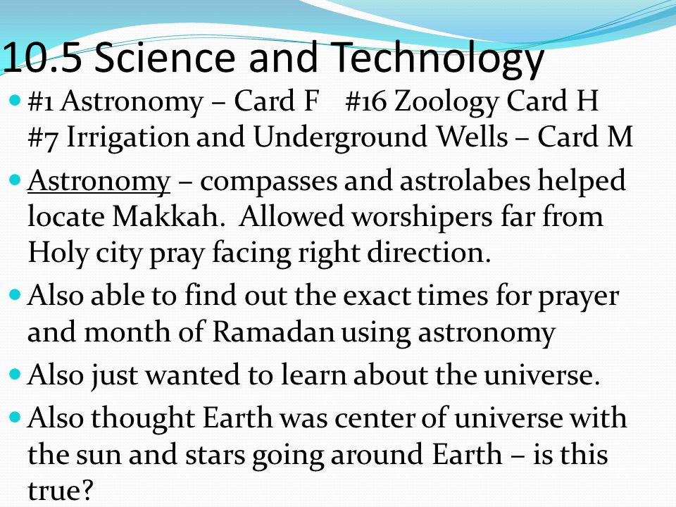 10.5 Science and Technology #1 Astronomy – Card F#16 Zoology Card H #7 Irrigation and Underground Wells – Card M Astronomy – compasses and astrolabes