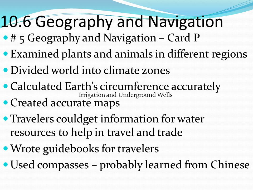 10.6 Geography and Navigation # 5 Geography and Navigation – Card P Examined plants and animals in different regions Divided world into climate zones