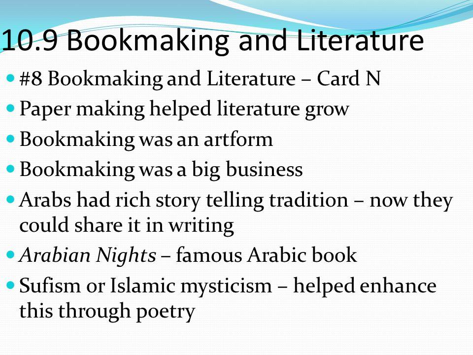 10.9 Bookmaking and Literature #8 Bookmaking and Literature – Card N Paper making helped literature grow Bookmaking was an artform Bookmaking was a bi