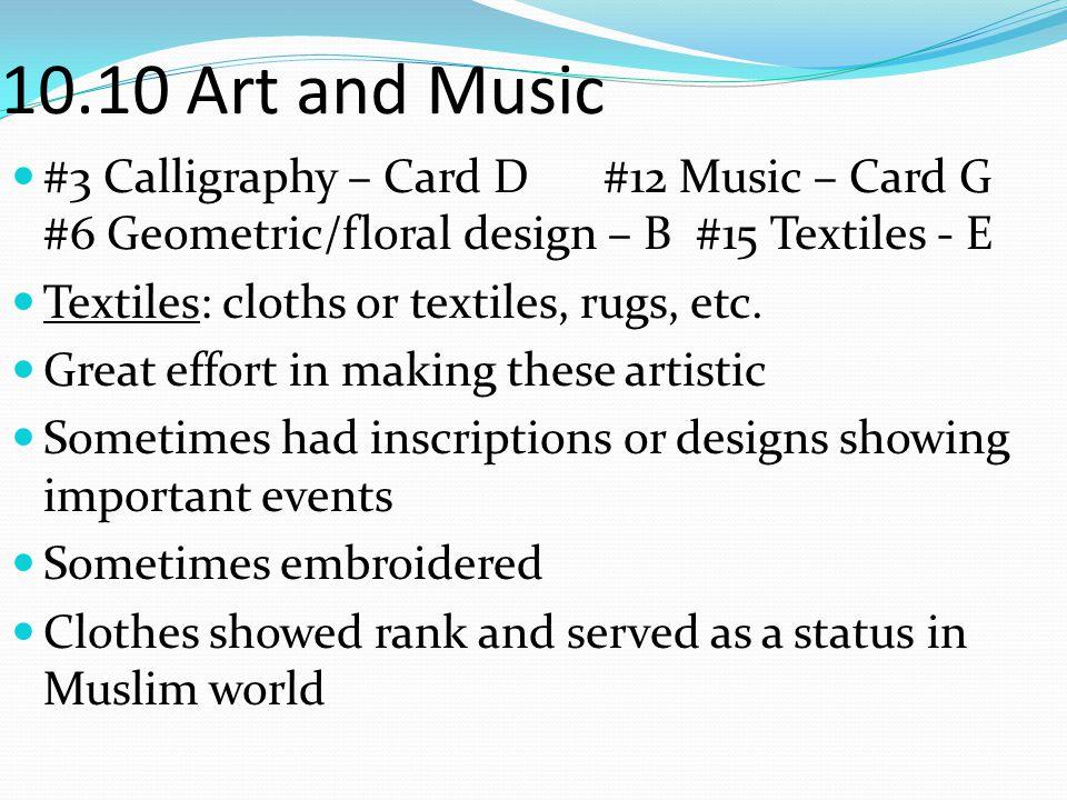 10.10 Art and Music #3 Calligraphy – Card D #12 Music – Card G #6 Geometric/floral design – B #15 Textiles - E Textiles: cloths or textiles, rugs, etc