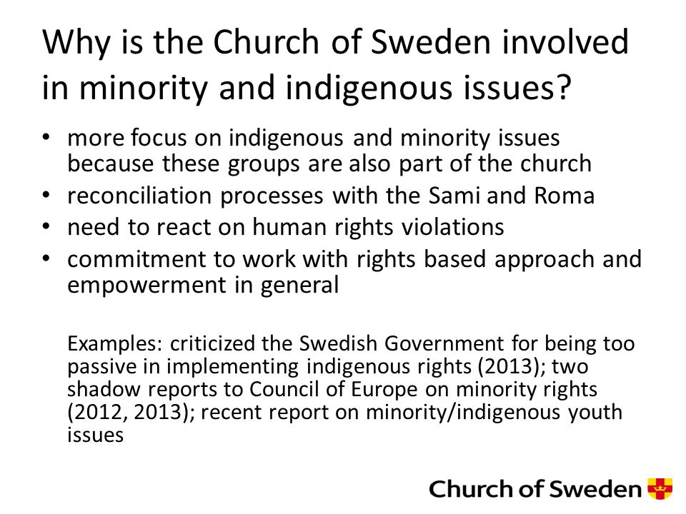 Swedish experience the rights of national minorities were recognized very late (1999) – limited action indigenous rights have not been developed in spite of domestic and international criticism general lack of awareness and knowledge of national minorities' and indigenous rights and historical wrongdoings by the state self righteous attitudes towards domestic human rights issues