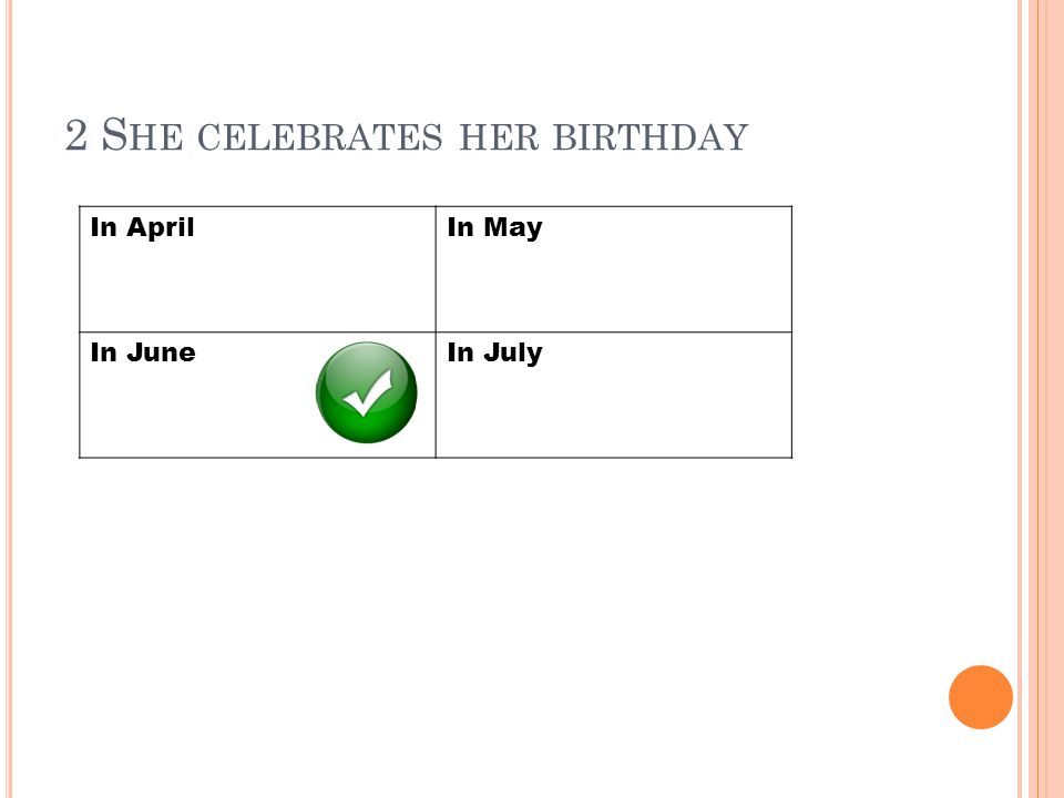 2 S HE CELEBRATES HER BIRTHDAY In AprilIn May In JuneIn July