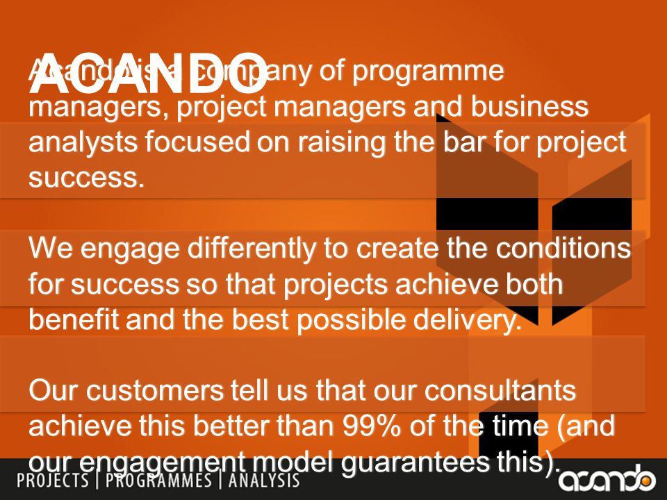 ACANDO Acando is a company of programme managers, project managers and business analysts focused on raising the bar for project success.