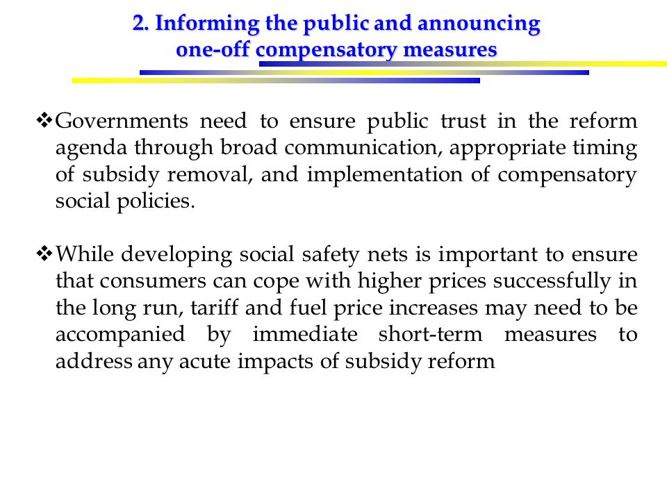 2. Informing the public and announcing one-off compensatory measures  Governments need to ensure public trust in the reform agenda through broad comm