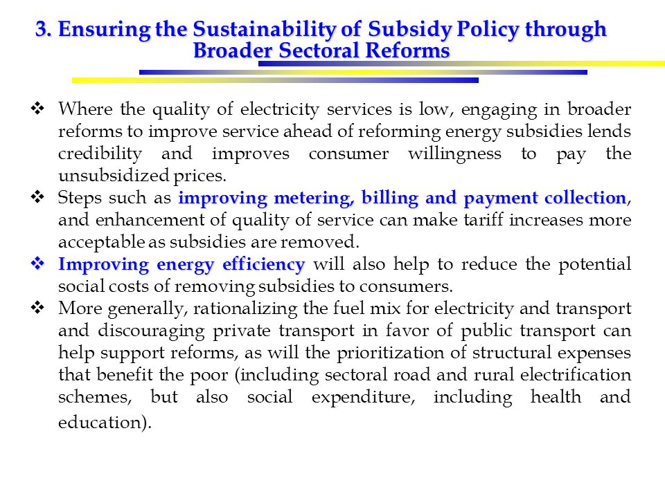 3. Ensuring the Sustainability of Subsidy Policy through Broader Sectoral Reforms  Where the quality of electricity services is low, engaging in broa