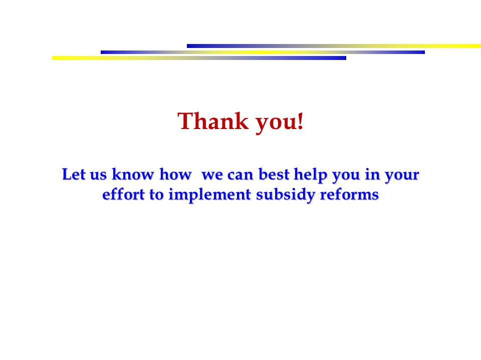 Thank you! Let us know how we can best help you in your effort to implement subsidy reforms