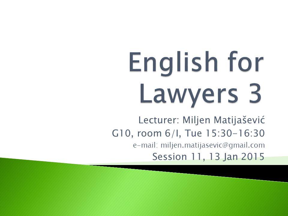 Lecturer: Miljen Matijašević G10, room 6/I, Tue 15:30-16:30 e-mail: miljen.matijasevic@gmail.com Session 11, 13 Jan 2015