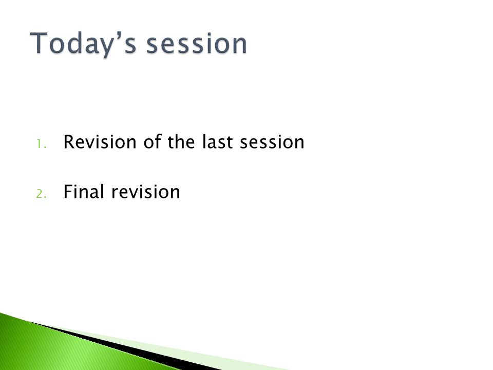 1. Revision of the last session 2. Final revision