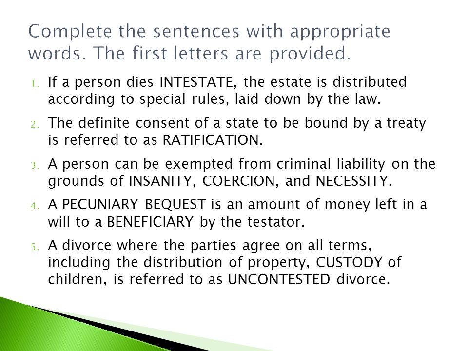 1. If a person dies INTESTATE, the estate is distributed according to special rules, laid down by the law. 2. The definite consent of a state to be bo