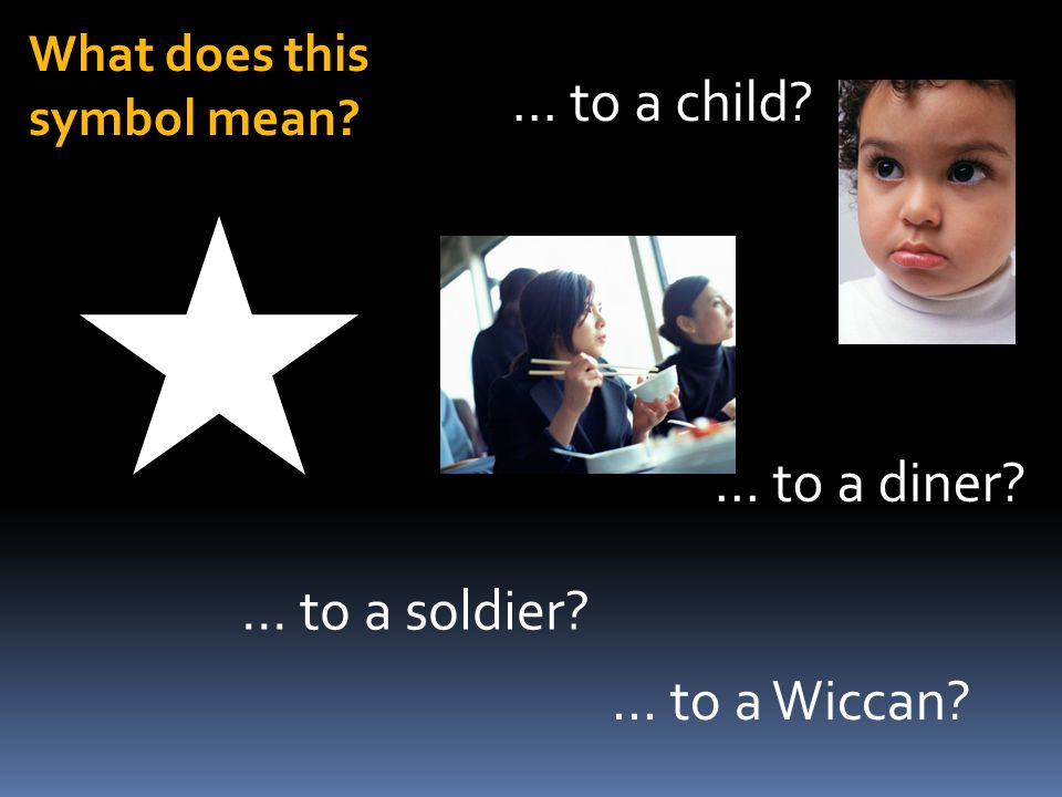 What does this symbol mean ... to a child ... to a diner ... to a soldier ... to a Wiccan