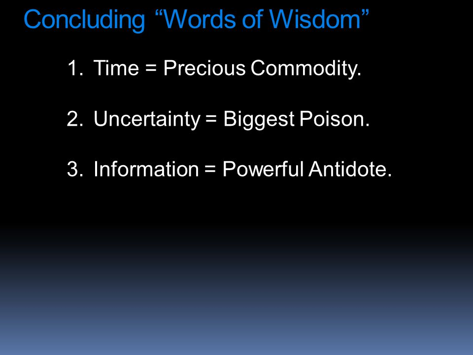 Concluding Words of Wisdom 1.Time = Precious Commodity.