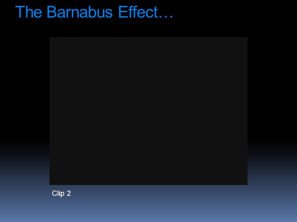 Clip 2 The Barnabus Effect…