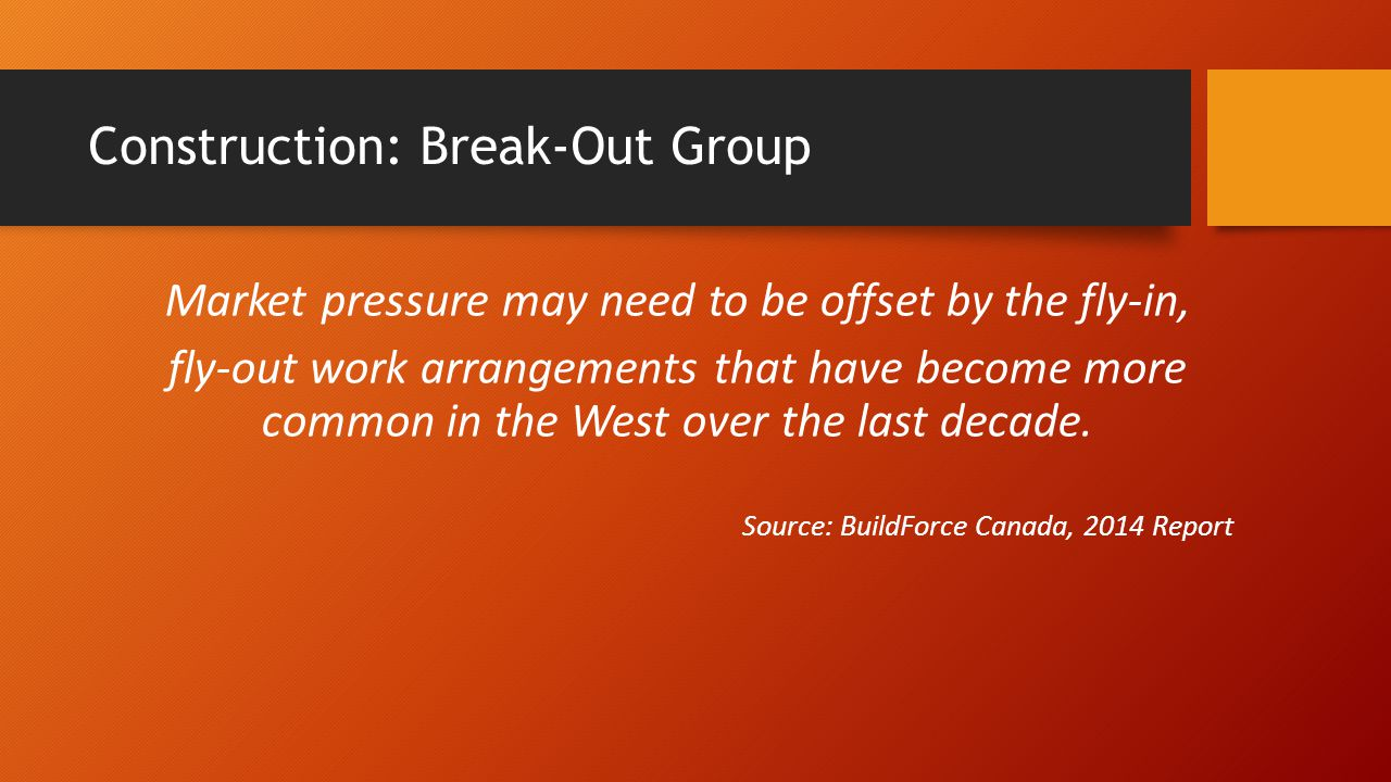 Construction: Break-Out Group Market pressure may need to be offset by the fly-in, fly-out work arrangements that have become more common in the West