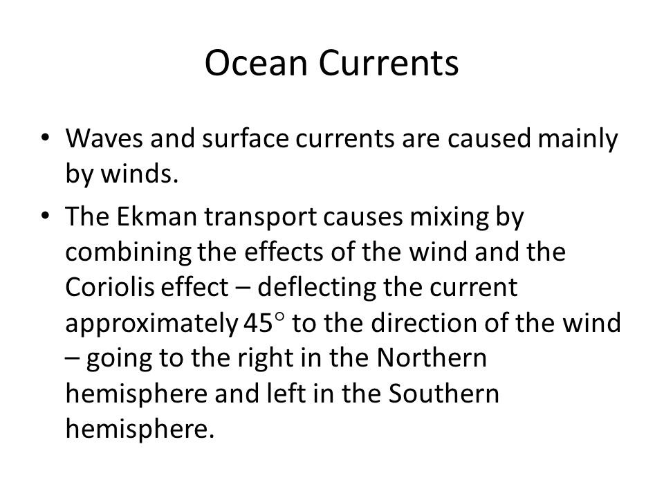 Ocean Currents Waves and surface currents are caused mainly by winds. The Ekman transport causes mixing by combining the effects of the wind and the C