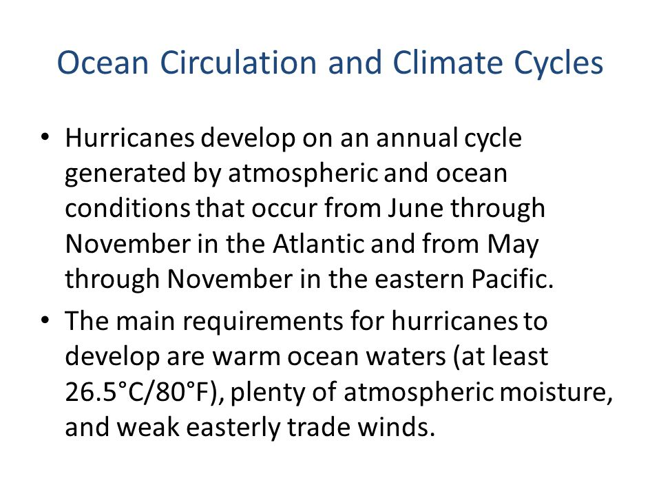Ocean Circulation and Climate Cycles Hurricanes develop on an annual cycle generated by atmospheric and ocean conditions that occur from June through