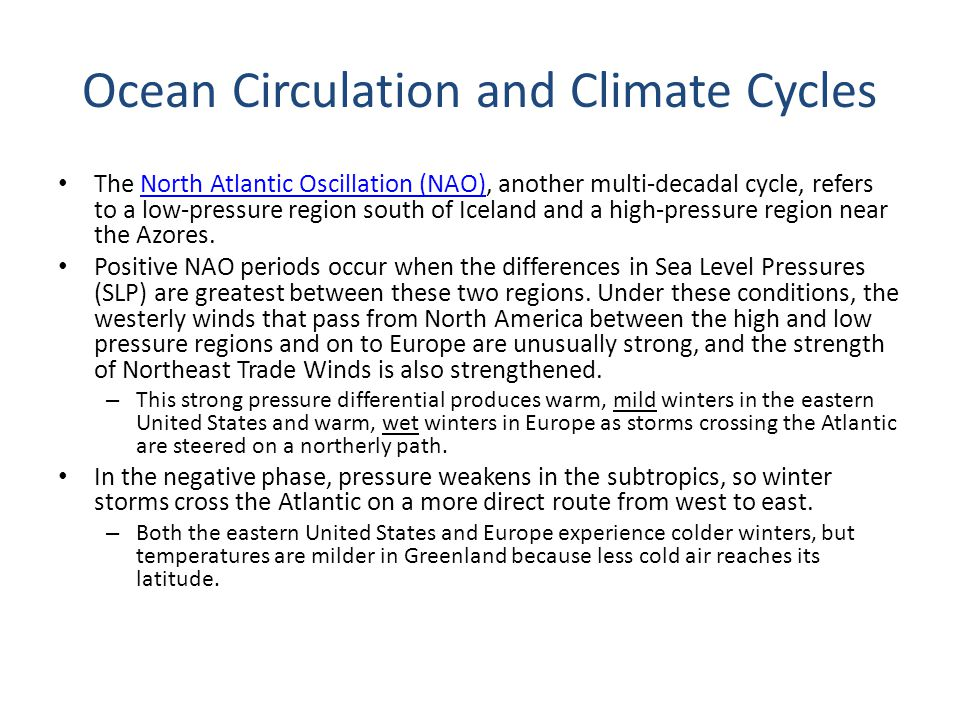 Ocean Circulation and Climate Cycles The North Atlantic Oscillation (NAO), another multi-decadal cycle, refers to a low-pressure region south of Icela