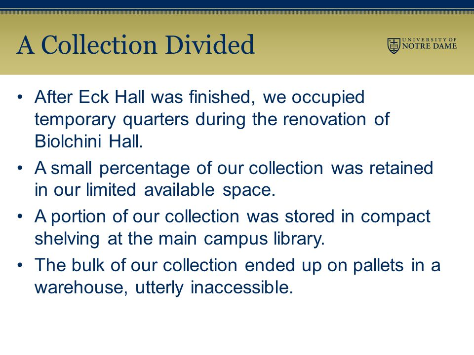 A Collection Divided After Eck Hall was finished, we occupied temporary quarters during the renovation of Biolchini Hall.