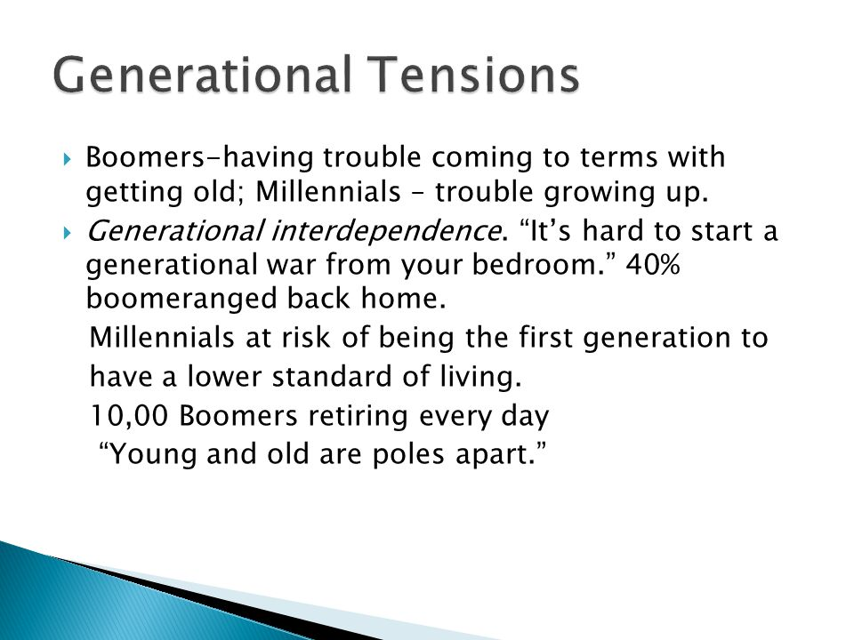  Boomers-having trouble coming to terms with getting old; Millennials – trouble growing up.