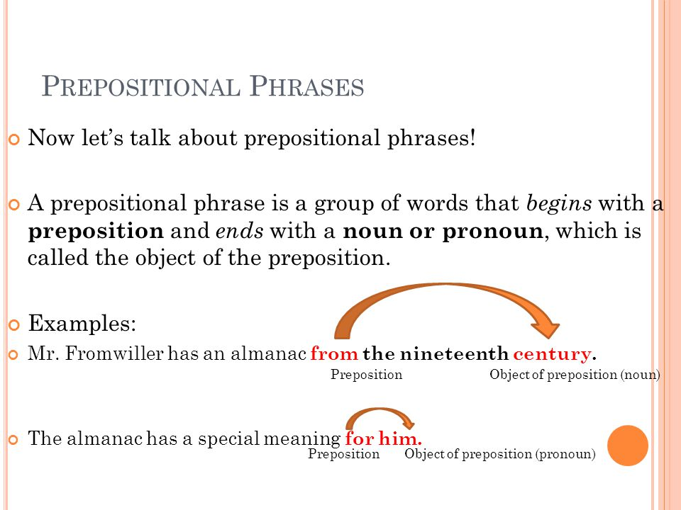 P REPOSITIONAL P HRASES Now let's talk about prepositional phrases.