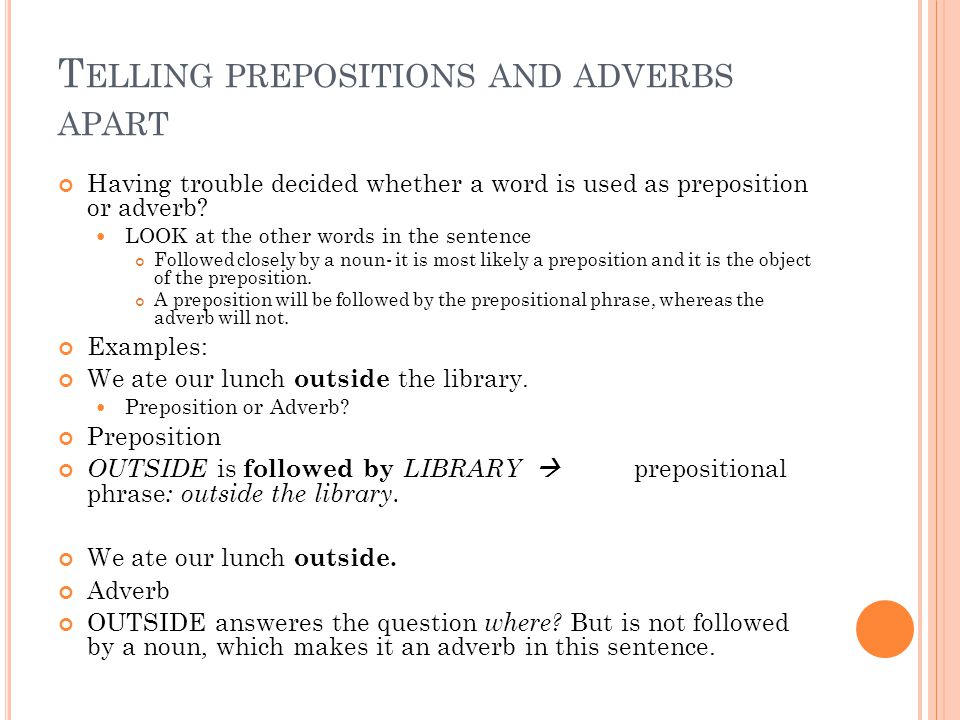T ELLING PREPOSITIONS AND ADVERBS APART Having trouble decided whether a word is used as preposition or adverb.