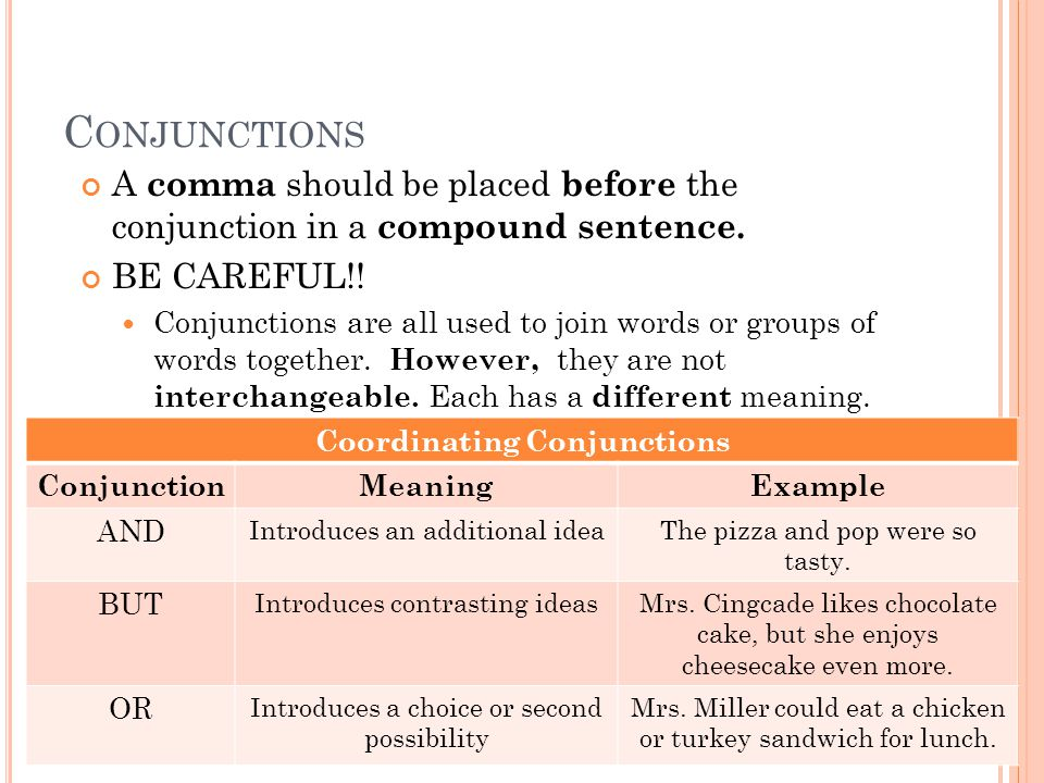 C ONJUNCTIONS A comma should be placed before the conjunction in a compound sentence.