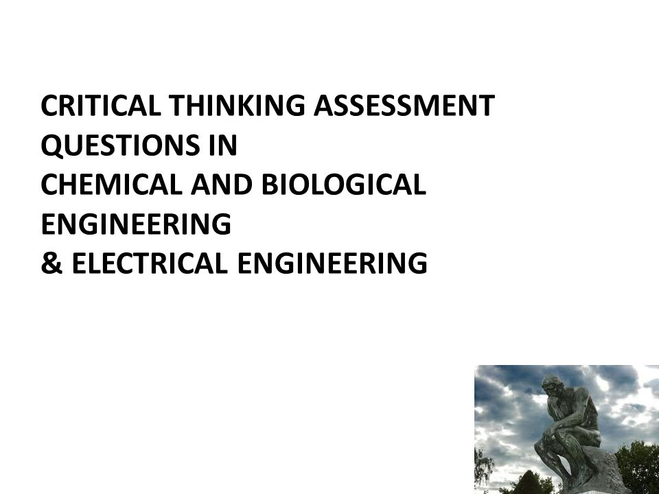 CRITICAL THINKING ASSESSMENT QUESTIONS IN CHEMICAL AND BIOLOGICAL ENGINEERING & ELECTRICAL ENGINEERING
