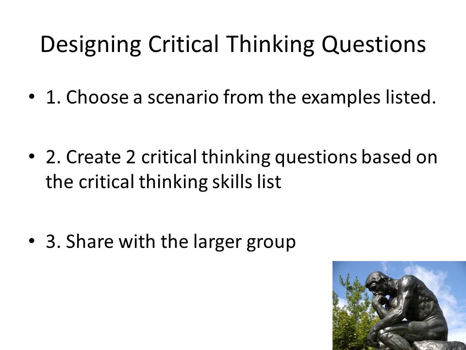 Designing Critical Thinking Questions 1. Choose a scenario from the examples listed.