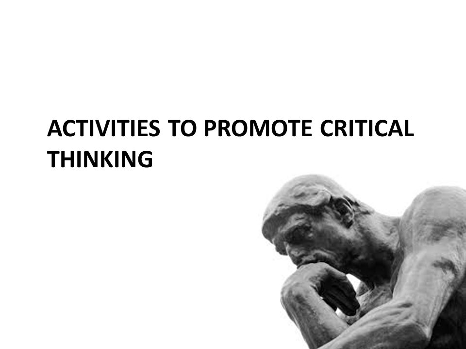 ACTIVITIES TO PROMOTE CRITICAL THINKING