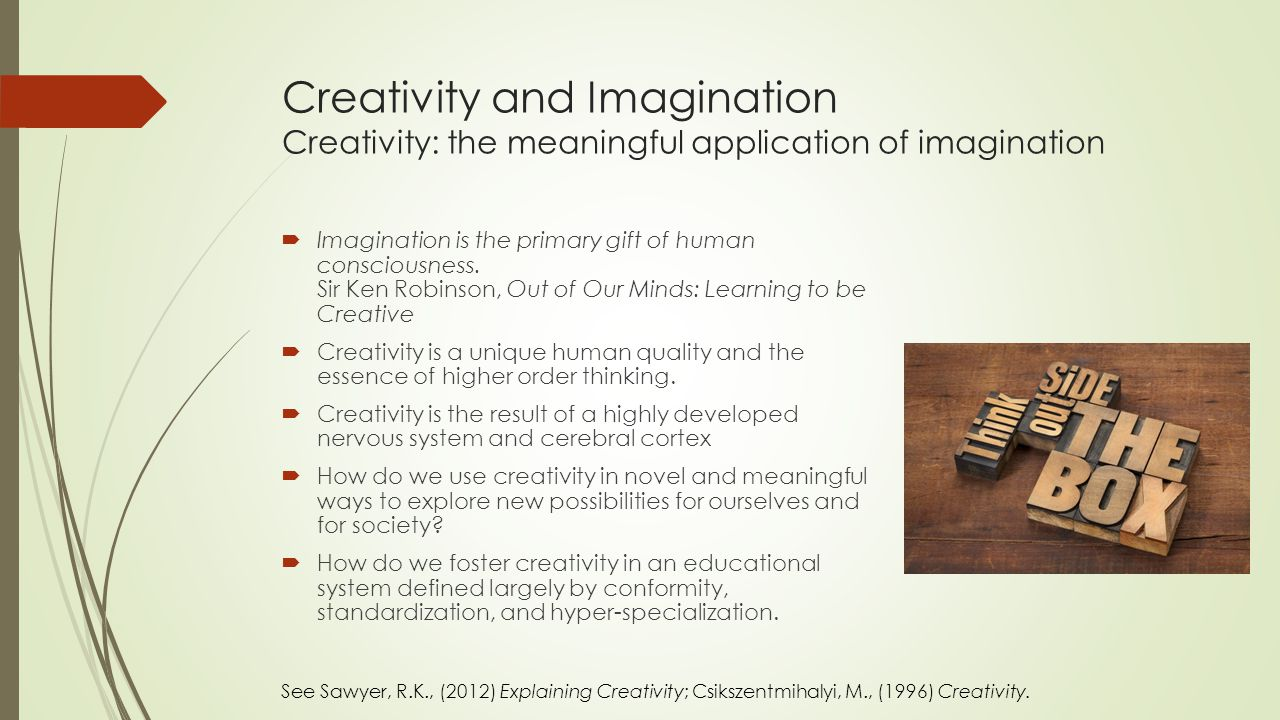  Imagination is the primary gift of human consciousness.