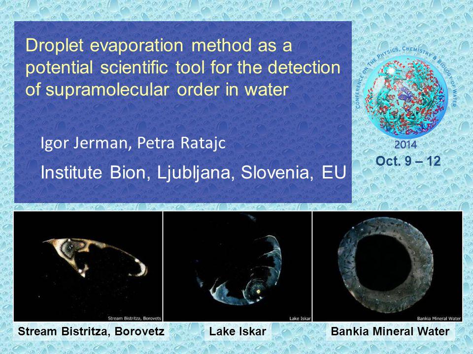 Igor Jerman, Petra Ratajc Institute Bion, Ljubljana, Slovenia, EU Droplet evaporation method as a potential scientific tool for the detection of supra