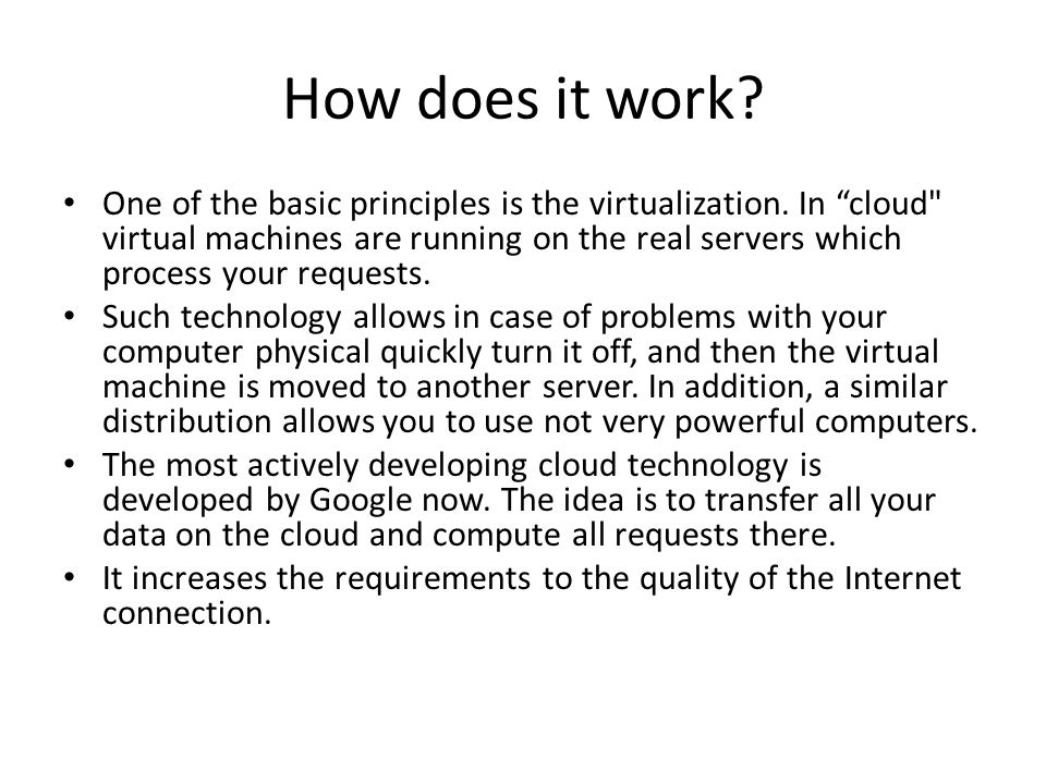How does it work. One of the basic principles is the virtualization.