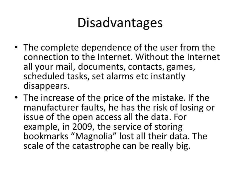 Disadvantages The complete dependence of the user from the connection to the Internet.