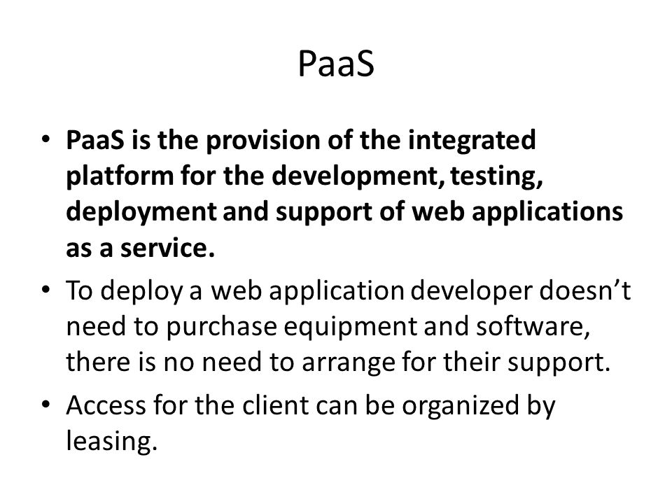 PaaS is the provision of the integrated platform for the development, testing, deployment and support of web applications as a service.