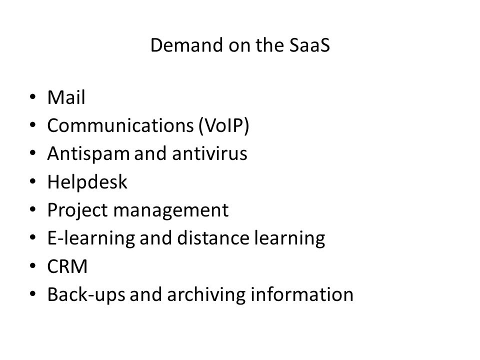 Mail Communications (VoIP) Antispam and antivirus Helpdesk Project management E-learning and distance learning CRM Back-ups and archiving information Demand on the SaaS