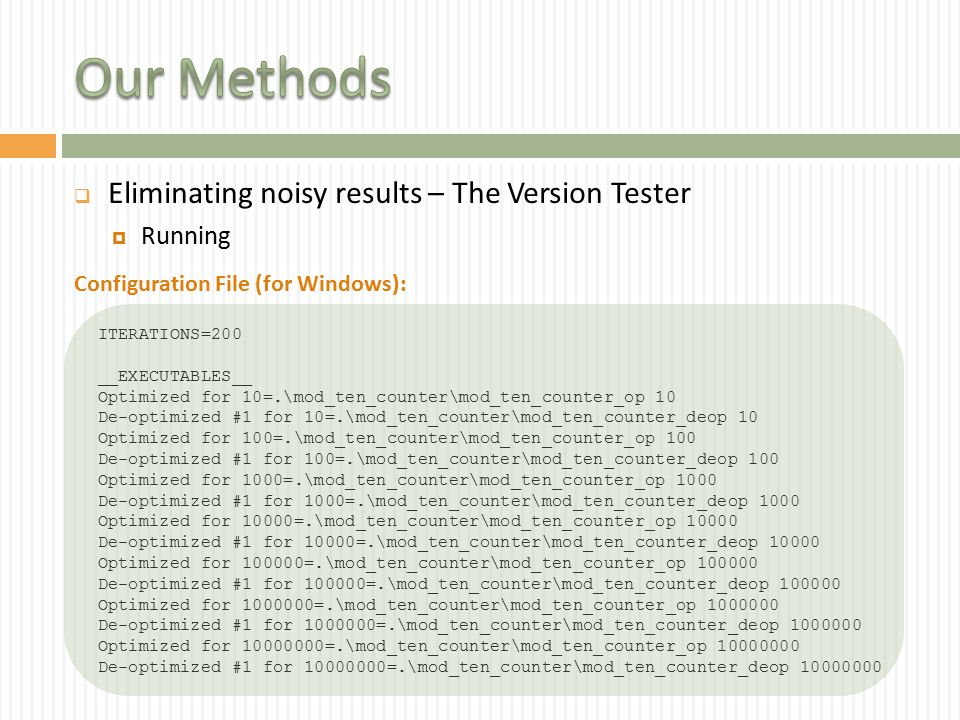  Eliminating noisy results – The Version Tester  Running Configuration File (for Windows): ITERATIONS=200 __EXECUTABLES__ Optimized for 10=.\mod_ten