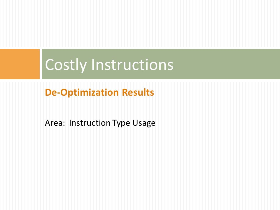 De-Optimization Results Area: Instruction Type Usage Costly Instructions