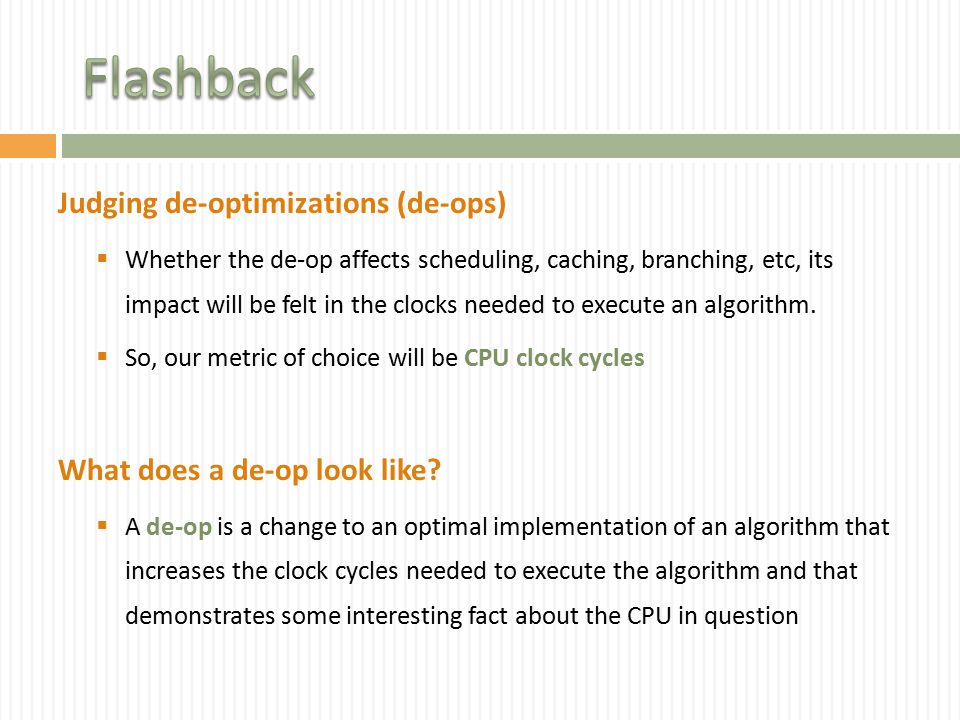 Judging de-optimizations (de-ops)  Whether the de-op affects scheduling, caching, branching, etc, its impact will be felt in the clocks needed to execute an algorithm.