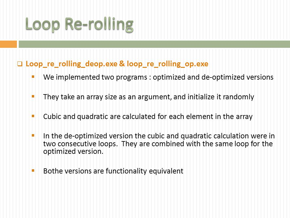  Loop_re_rolling_deop.exe & loop_re_rolling_op.exe  We implemented two programs : optimized and de-optimized versions  They take an array size as a