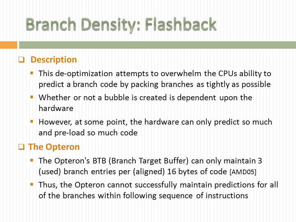 Description  This de-optimization attempts to overwhelm the CPUs ability to predict a branch code by packing branches as tightly as possible  Whet