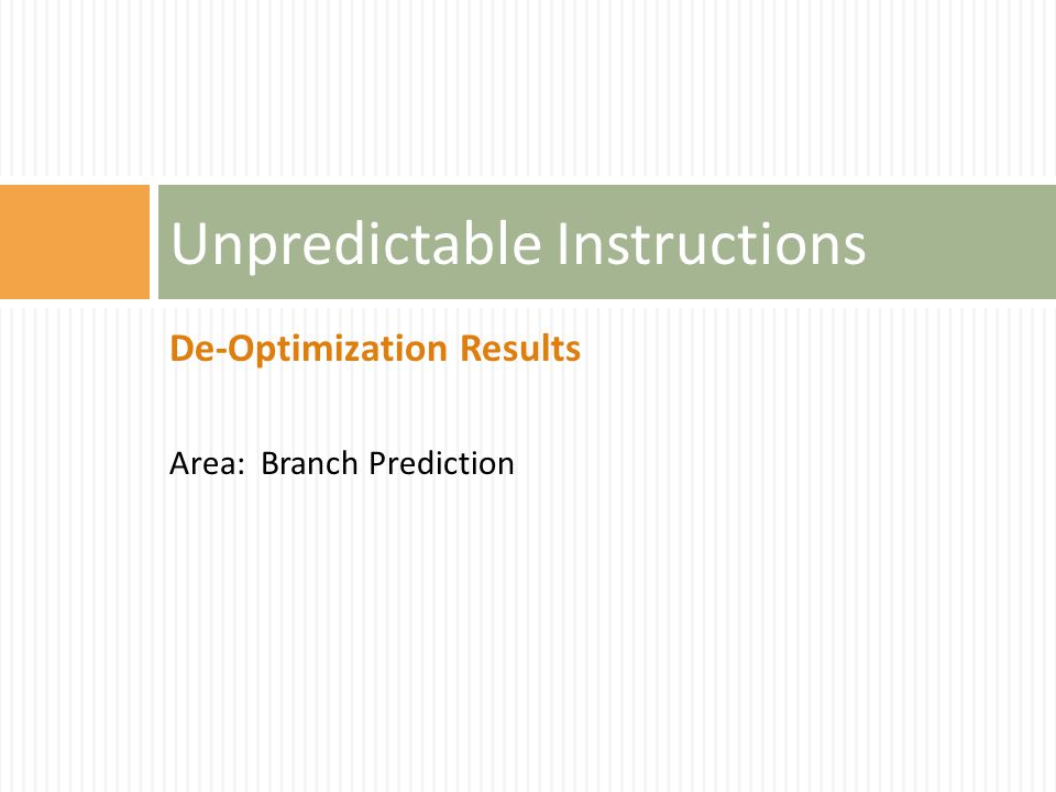 De-Optimization Results Area: Branch Prediction Unpredictable Instructions