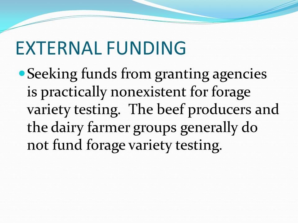 EXTERNAL FUNDING Seeking funds from granting agencies is practically nonexistent for forage variety testing.