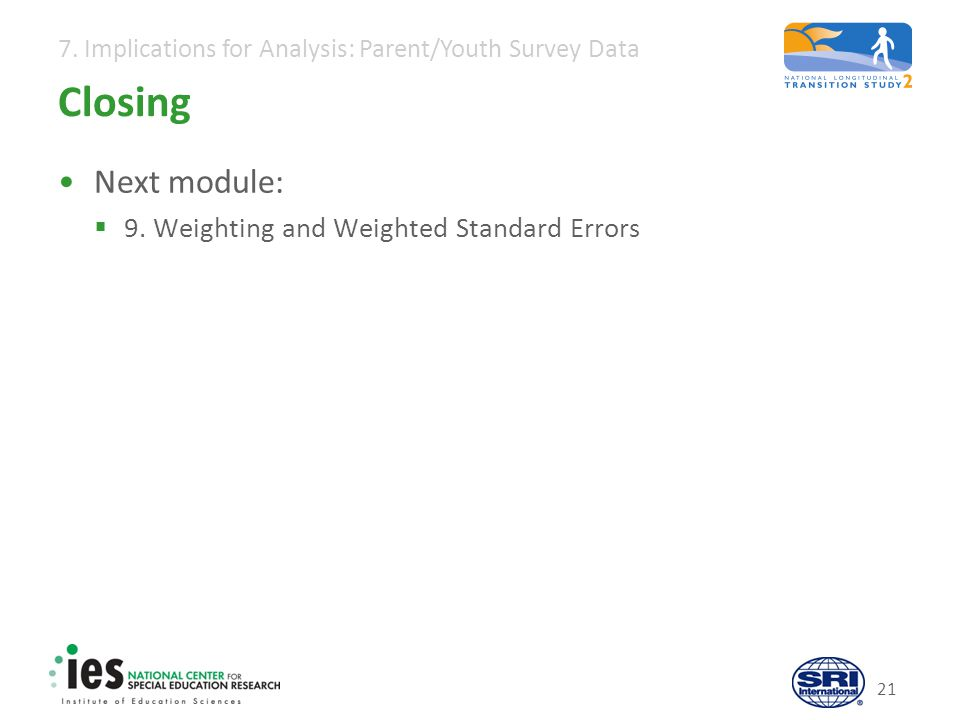 7.Implications for Analysis: Parent/Youth Survey Data 21 Closing Next module:  9.
