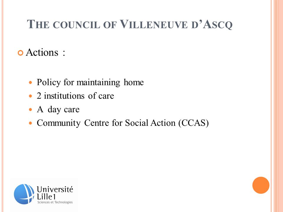 T HE COUNCIL OF V ILLENEUVE D 'A SCQ Actions : Policy for maintaining home 2 institutions of care A day care Community Centre for Social Action (CCAS)