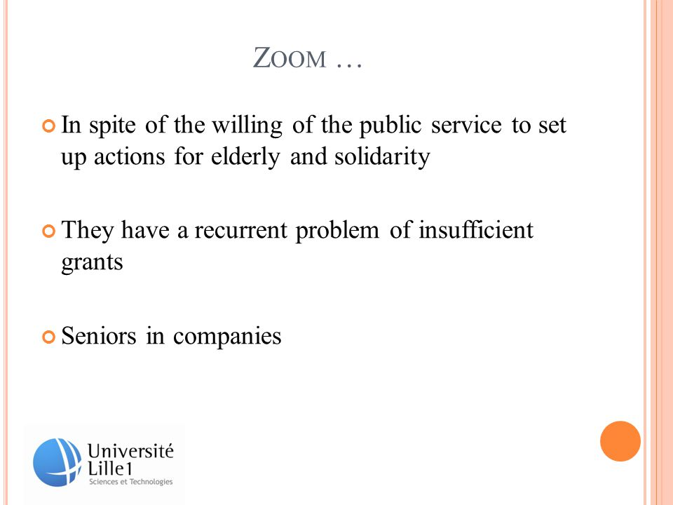 Z OOM … In spite of the willing of the public service to set up actions for elderly and solidarity They have a recurrent problem of insufficient grants Seniors in companies
