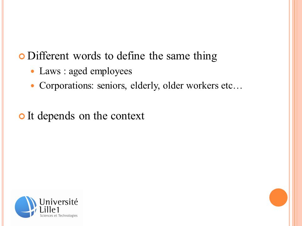 Different words to define the same thing Laws : aged employees Corporations: seniors, elderly, older workers etc… It depends on the context