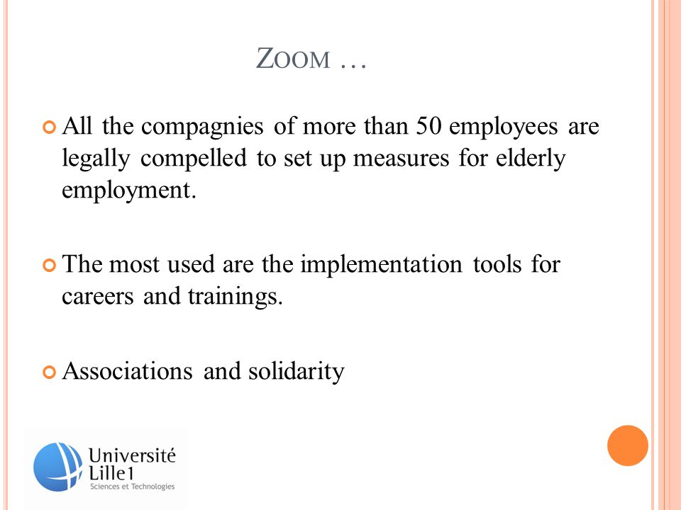 Z OOM … All the compagnies of more than 50 employees are legally compelled to set up measures for elderly employment.